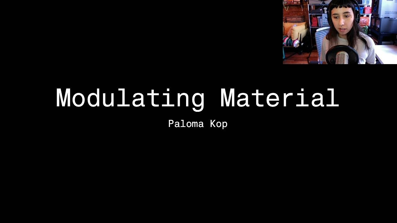 Modulating Material talk by Paloma Kop, this is the title card.
